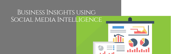 Business Insights using Social Media Intelligence
