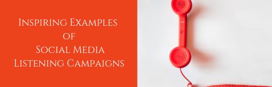Inspiring Examples of Social Media Listening Campaigns