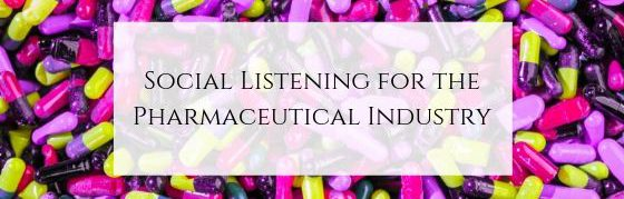 Social listening for the Pharmaceutical Industry