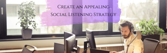 Create an Appealing Social Listening Strategy