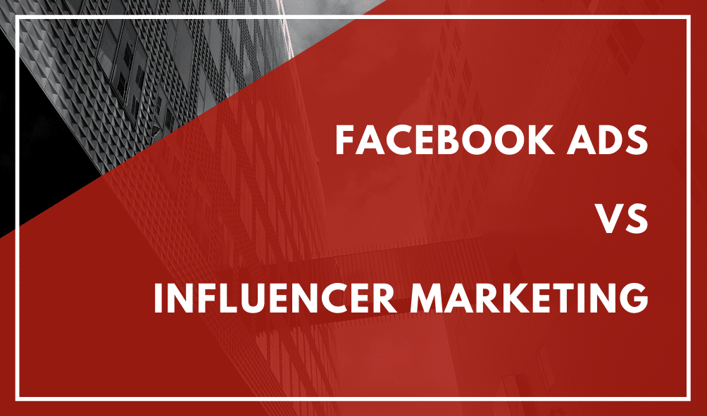 Facebook Advertising vs Influencer Marketing