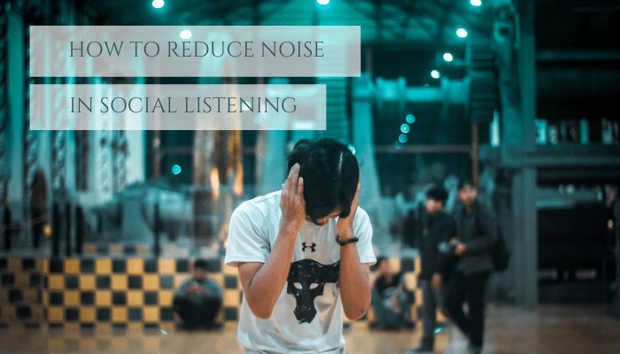 How to reduce noise in social listening